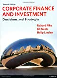 Corporate Finance and Investment, Richard Pike and Bill Neale, 0273763466