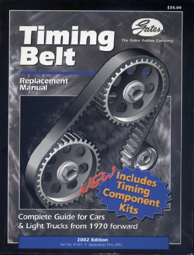 Gates Timing Belt Replacement Manual: Complete Guide for Cars & Light Trucks From 1970 Forward, Includes Timing Component Kits