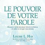 Le pouvoir de votre parole: Changez votre dialogue négatif intérieur et créez la vie que vous désirez   Louise L. Hay