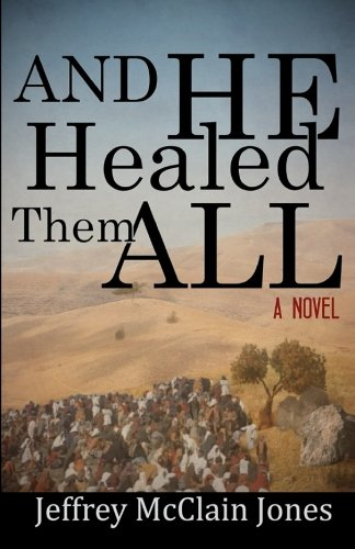 And He Healed Them All: A Day in the Life of the Teacher from Nazareth pdf