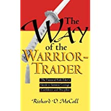 Way of Warrior Trader: The Financial Risk-Taker's Guide to Samurai Courage, Confidence and Discipline