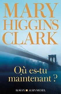 Où es-tu maintenant ? par Higgins Clark