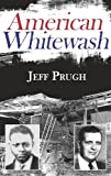 American Whitewash, Jeff Prugh, 1937763145