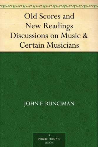 Old Scores and New Readings Discussions on Music & Certain Musicians - Music For Score Reading