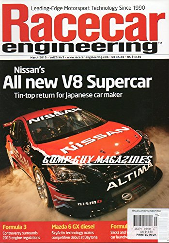 Racecar Engineering UK March 2013 Magazine NISSAN'S NEW V8 SUPERCAR, TIN-TOP RETURN FOR JAPANESE CAR MAKER Formula 3 Controversy Surrounds Engine Regulations MAZDA 6 GX DIESEL