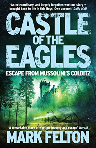Castle of the Eagles: Escape from Mussolini's Colditz (Castle Of The Eagles Escape From Mussolinis Colditz)