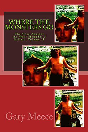 Where The Monsters Go The Case Against The West Memphis 3 Killers Volume Ii