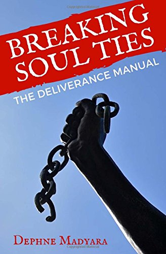 Breaking Soul Ties: The Deliverance Manual PDF