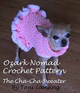 Ozark Nomad Crochet Pattern , Cha,Cha Sweater (Ozark Nomad\u0027s Patterns For  Little Dogs Book 2)