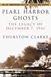 Front cover for the book Pearl Harbor Ghosts: The Legacy of December 7, 1941 by Thurston Clarke