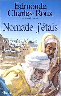 Nomade j'étais [2] : les années africaines d'Isabelle Eberhardt, 1899-1904, Charles-Roux, Edmonde