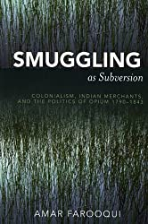 Smuggling as Subversion: Colonialism, Indian Merchants, and the Politics of Opium, 1790-1843