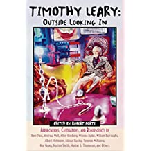 Timothy Leary: Outside Looking In: Appreciations, Castigations, and Reminiscences by Ram Dass, Andrew Weil, Allen Ginsberg, Winona Ryder, William Burroughs, Albert Hofmann, Aldous Huxley, Terence McKenna, Ken Kesey, Huston Smith, Hunter S. Thompson, and Others