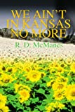 We Ain't in Kansas No More, R. D. McManes, 0595227325