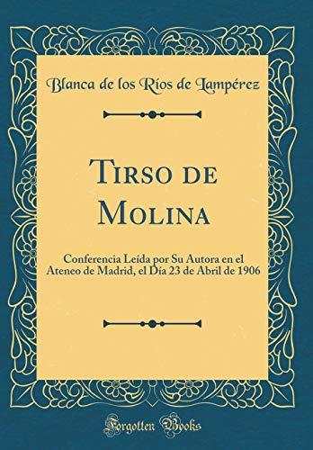 Tirso de Molina Conferencia Leída Por Su Autora En El Ateneo de Madrid, El Día 23 de Abril de 1906 (Classic Reprint)  [Lamperez, Blanca de Los Rios de] (Tapa Dura)