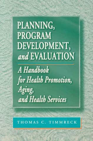 Planning, Program Development, and Evaluation: A Handbook for Health Promotion, Aging and Health Services