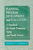 Planning Program Development and Evaluation, Timmreck, Thomas S., 0867207876