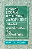 Planning Program Development and Evaluation, Timmreck, Thomas S., 0867207876