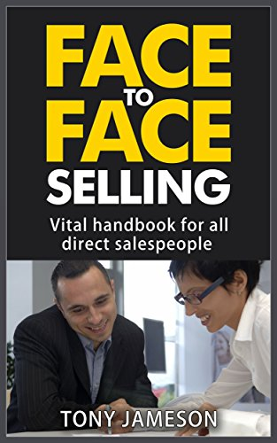 Face to Face Selling - Vital Handbook for all Direct Salespeople (Mastering Sales and Selling Series 6)