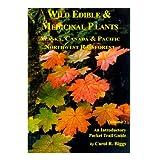 Wild Edible & Medicinal Plants: Alaska, Canada & Pacific Northwest Rainforest