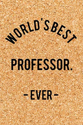 World's Best Professor. - Ever -: Funny Saying Quote Journal & Diary: 120 Lined Notebook Pages - Small Portable (6x9) Size Great for Writing and Drawing