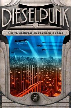 Dieselpunk: arquivos confidenciais de uma bela época por [Unknown]