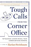 img - for Tough Calls from the Corner Office: Top Business Leaders Reveal Their Career-Defining Moments book / textbook / text book