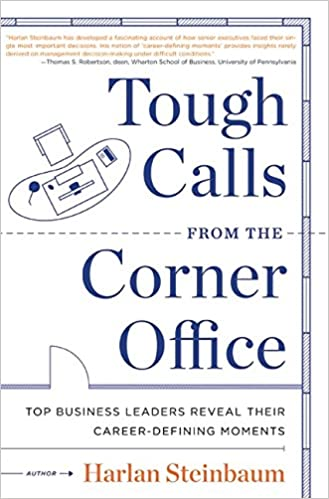 Tough Calls From The Corner Office: Top Business Leaders Reveal Their Career Defining  Moments: Harlan Steinbaum, Michael Steinbaum, ...