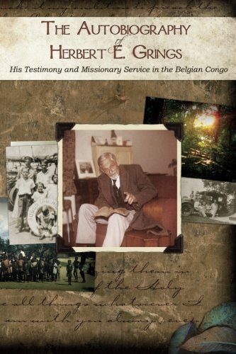 The Autobiography of Herbert E. Grings: His Testimony and Missionary Service in the Belgian Congo (Congo Diary)