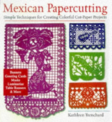 Mexican Papercutting: Simple Techniques For Creating Colorful Cut-Paper Projects