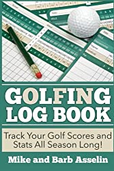 Golfing Log Book: Track Your Golf Scores and Stats All Season Long!