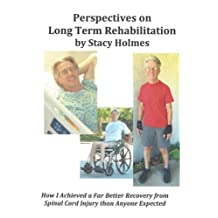 Perspectives on Long Term Rehabilitation: How I made a better recovery from spinal cord injury than anyone expected