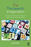 The Therapeutic Imagination : Using Literature to Deepen Psychodynamic Understanding and Enhance Empathy, Holmes, Jeremy, 0415819571