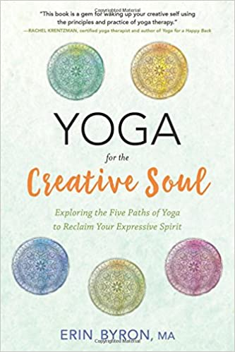 2b3d51ef6c13 Yoga for the Creative Soul: Exploring the Five Paths of Yoga to Reclaim  Your Expressive Spirit: Erin Byron MA: 9780738752181: Amazon.com: Books