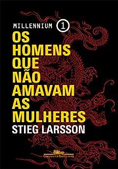 Os homens que não amavam as mulheres (Millennium) por [Larsson, Stieg]