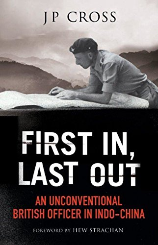 First In, Last Out: An Unconventional British Officer in Indo-China by PEN SWORD BOOKS