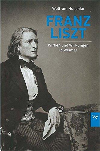Franz Liszt. Wirken und Wirkungen in Weimar