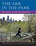 img - for The Ark in Park: The Story of Lincoln Park Zoo by Mark Rosenthal (2003-10-08) book / textbook / text book