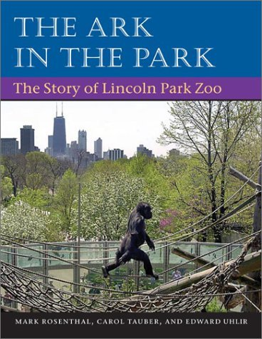 The Ark in Park: The Story of Lincoln Park Zoo by Mark Rosenthal - Park In Stores University Mall