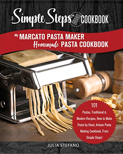 My Marcato Pasta Maker Homemade Pasta Cookbook, A Simple Steps Brand Cookbook: 101 Pastas, Traditional & Modern Recipes, How to Make Pasta by Hand, Artisan ... pasta book, pasta recipe book Book 1) by [Stefano, Julia]