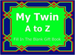 Book My Twin A to Z Fill In The Blank Gift Book: Volume 44 (A to Z Gift Books)