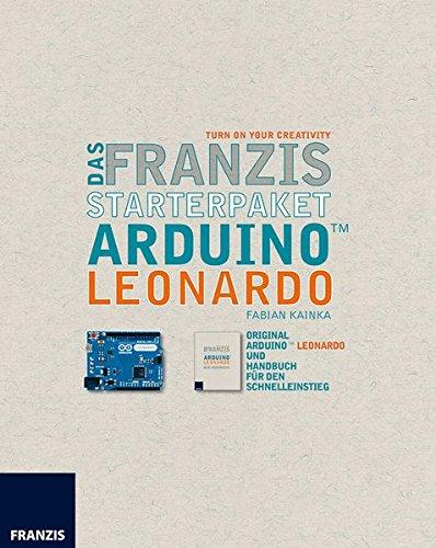 Das Franzis Starterpaket Arduino(TM) Leonardo: TURN ON YOUR CREATIVITY