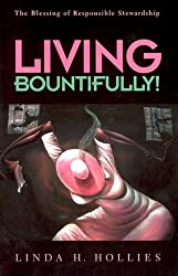 Living Bountifully!: The Blessings Of Responsible Stewardship