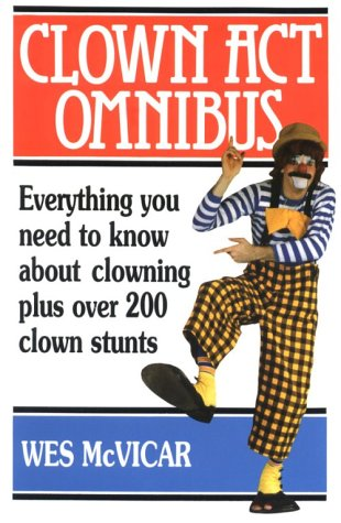 Clown Act Omnibus: A Complete Guide To The Art Of Clowning by Morris