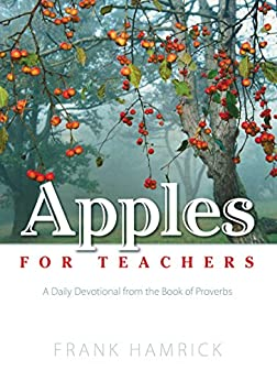 Apples for Teachers: A Daily Devotional from the Book of Proverbs (Positive Action Devotionals 1) by [Hamrick, Frank]