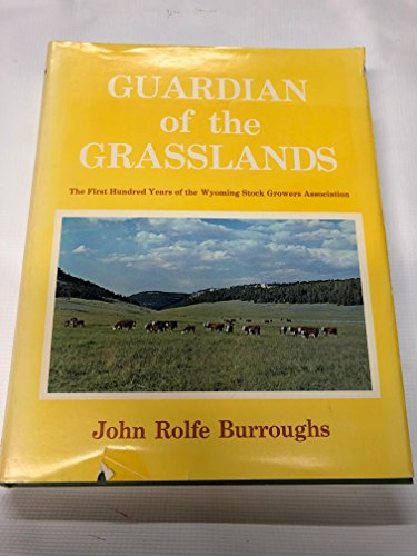 Guardian of the Grasslands: The First Hundred Years of the Wyoming Stock Growers Association