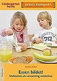 Essen bildet!: Mahlzeiten als Lernsetting entdecken (kindergarten heute. praxis kompakt)