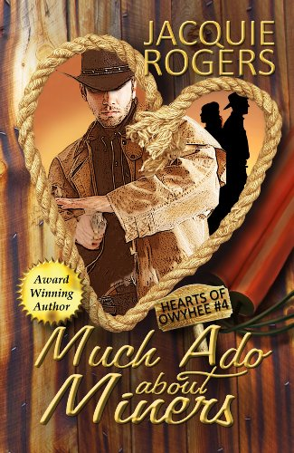 Straight 5-Star Reviews! Jacquie Rogers's Much Ado About Miners (Hearts of Owyhee, western historical romance) – Now Just 99 Cents  **Plus Overnight Price Cuts in Today's Kindle Daily Deals!
