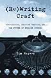 (Re) Writing Craft : Composition Creative Writing and the Future of English, Mayers, Tim, 0822942569