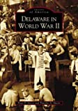 Delaware in World War II, Timothy A. Slavin and Peter F. Slavin, 0738516457